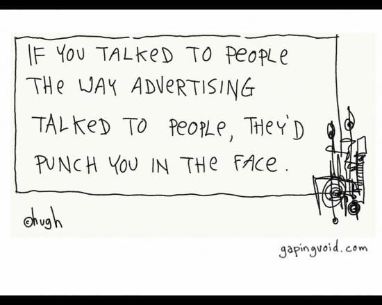 If you talked to people the way adverts do they would punch you in the face