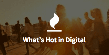 Whats hot in digital