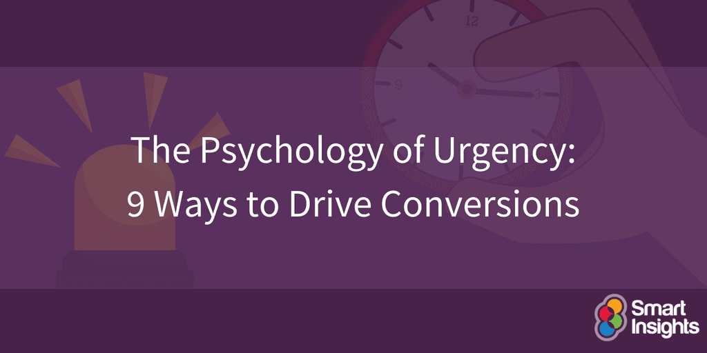The Psychology of Urgency: 9 Ways to Drive Conversions | Smart Insights