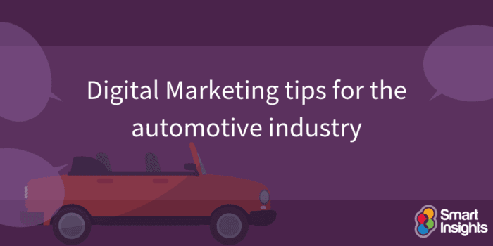 Digital Marketing Tips For The Automotive Industry Smart Insights