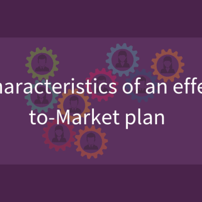 The key characteristics of an effective Go-to-Market plan