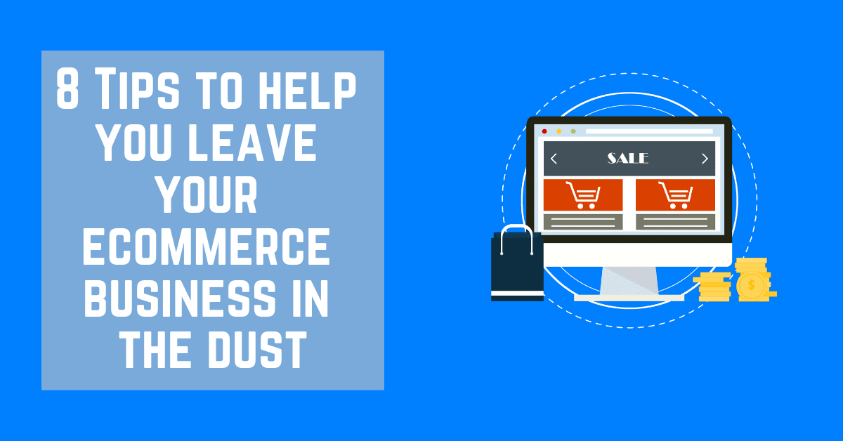 8 Tips To Help Your E Commerce Business